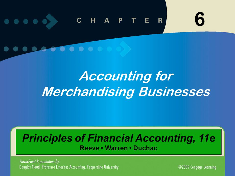 6 Accounting for Merchandising Businesses Principles of Financial Accounting, 11e Reeve Warren Duchac