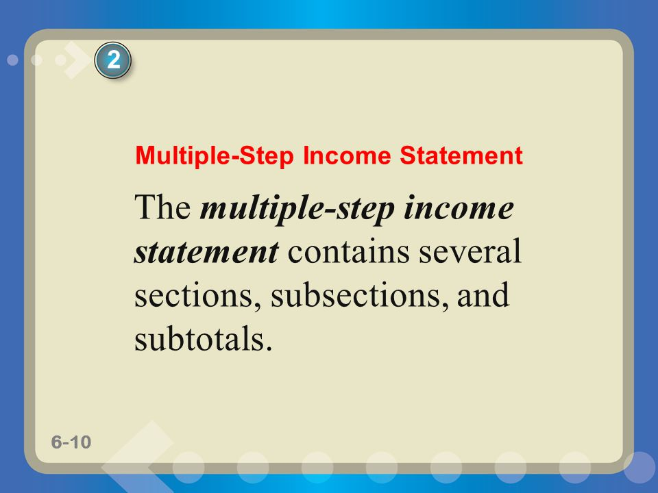 6-10 The multiple-step income statement contains several sections, subsections, and subtotals. 2 Multiple-Step Income Statement
