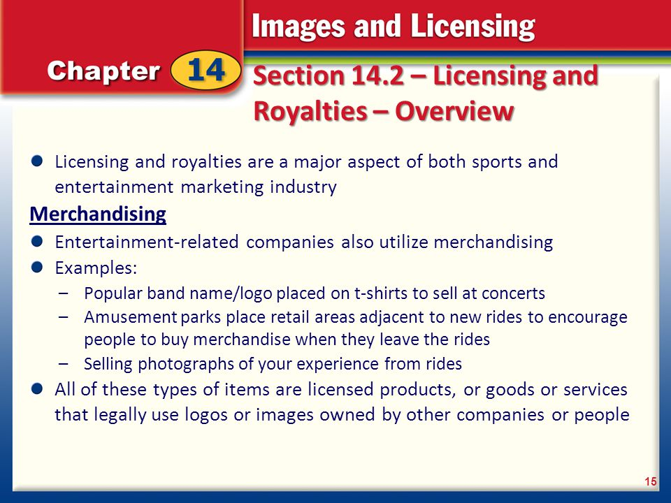 Section 14.2 – Licensing and Royalties – Overview Licensing and royalties are a major aspect of both sports and entertainment marketing industry Merch