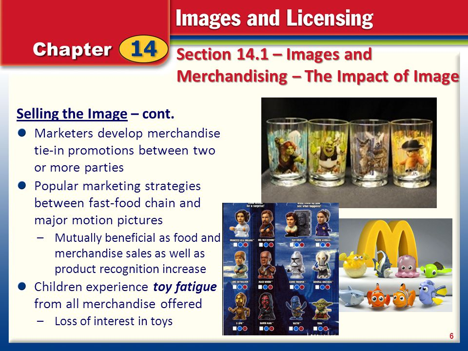 Section 14.1 – Images and Merchandising – The Impact of Image Selling the Image – cont. Marketers develop merchandise tie-in promotions between two or