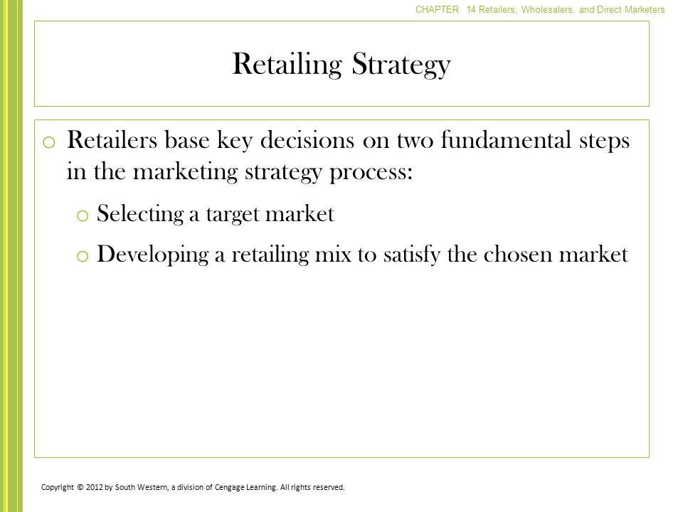 CHAPTER 14 Retailers, Wholesalers, and Direct Marketers o Retailers base key decisions on two fundamental steps in the marketing strategy process: o S