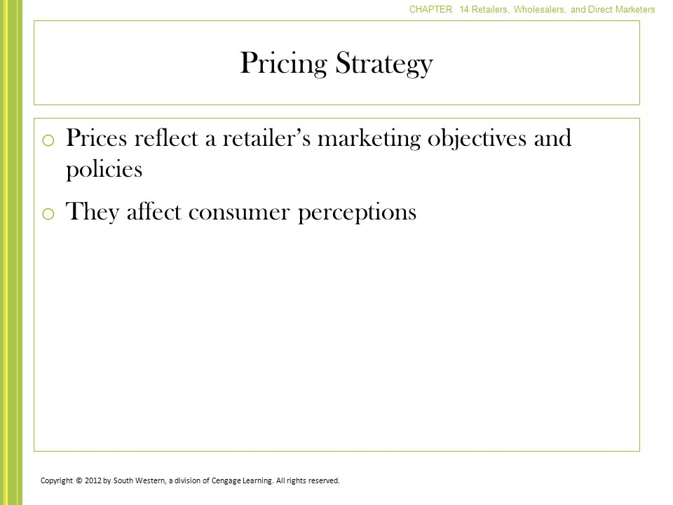 CHAPTER 14 Retailers, Wholesalers, and Direct Marketers o Prices reflect a retailer's marketing objectives and policies o They affect consumer percept