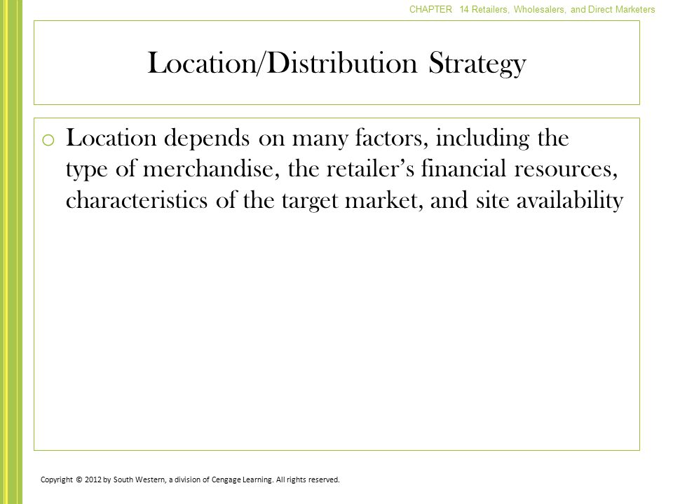 CHAPTER 14 Retailers, Wholesalers, and Direct Marketers o Location depends on many factors, including the type of merchandise, the retailer's financia