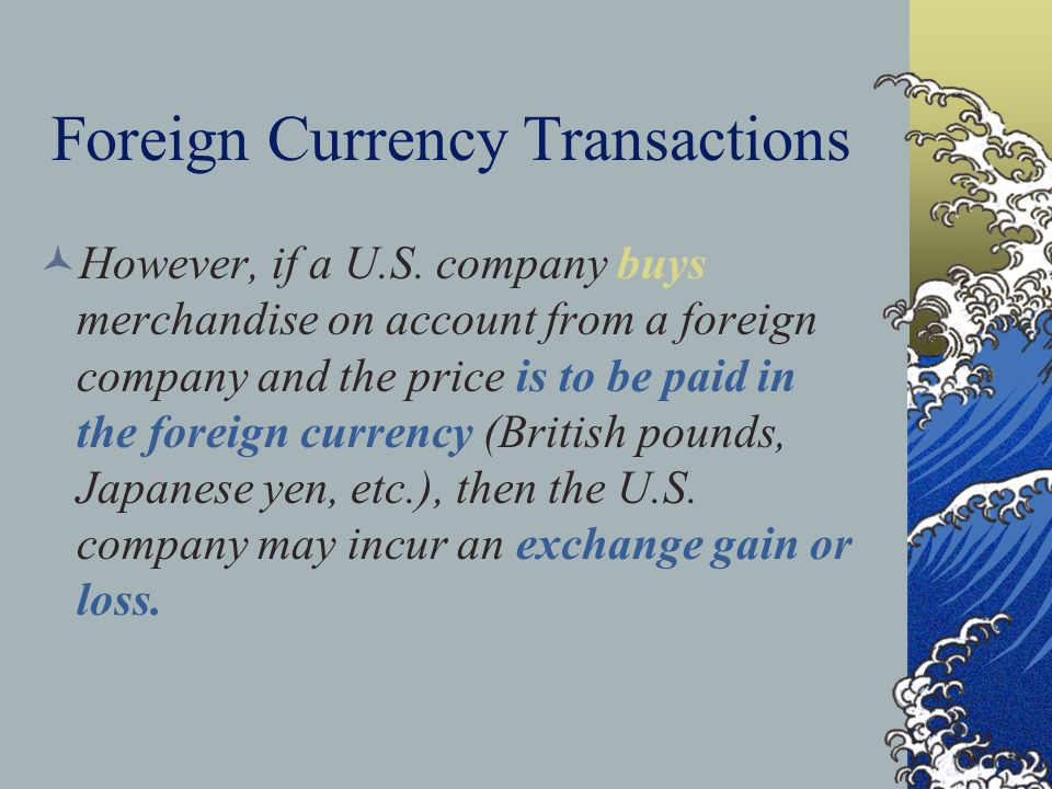 Foreign Currency Transactions However, if a U.S.