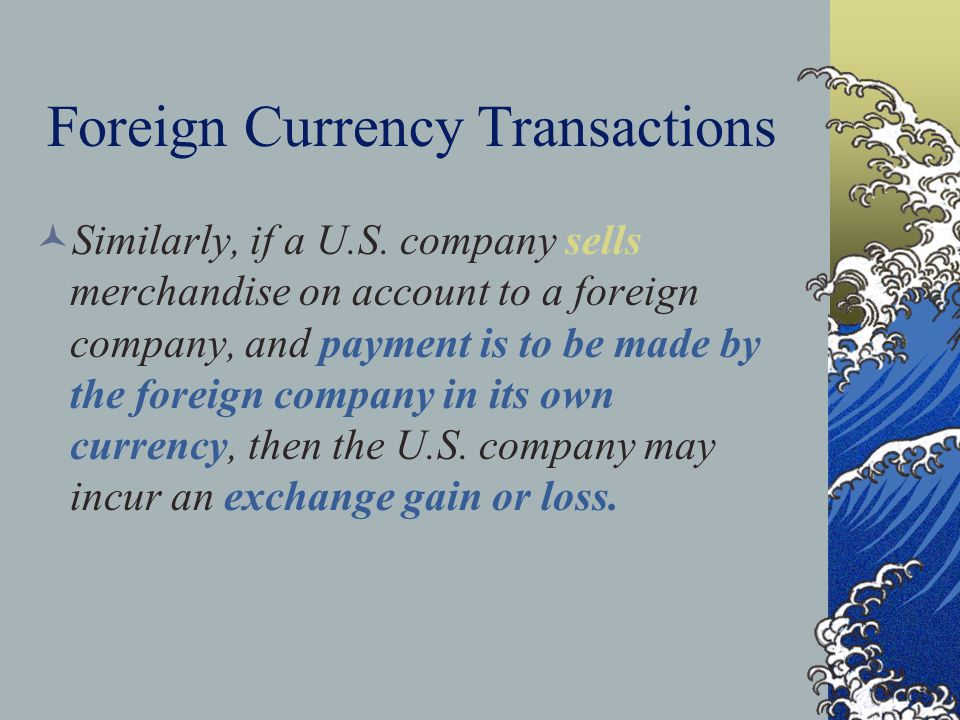 Foreign Currency Transactions Similarly, if a U.S.