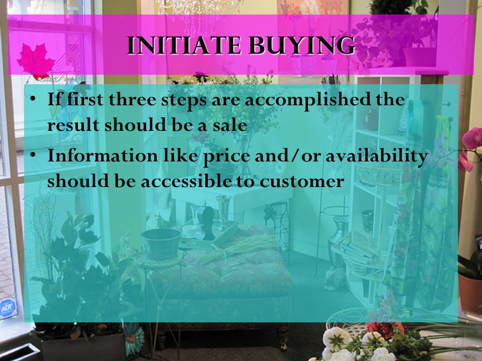 Initiate buying If first three steps are accomplished the result should be a sale Information like price and/or availability should be accessible to c