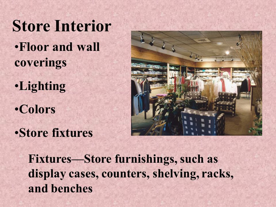 Store layout The way store floor space is allocated to facilitate sales and serve the customer Selling space Merchandise space Personnel space Custome
