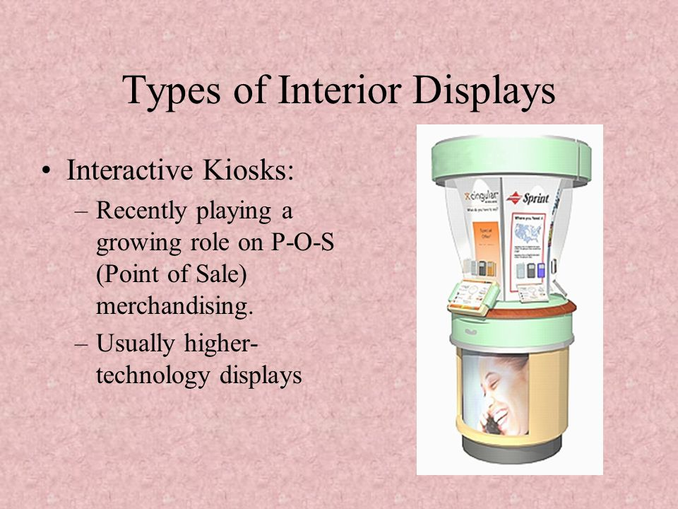 Types of Interior Displays Point-of-purchase displays –Displays that are designed to promote impulse purchases. –Usually more effective at supporting