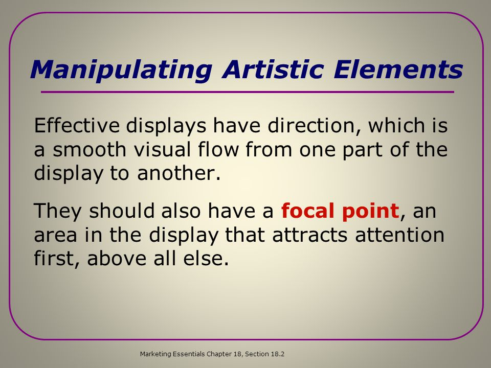 Manipulating Artistic Elements Shape refers to the physical appearance, or outline, of a display. Some of the shapes that display units may resemble i