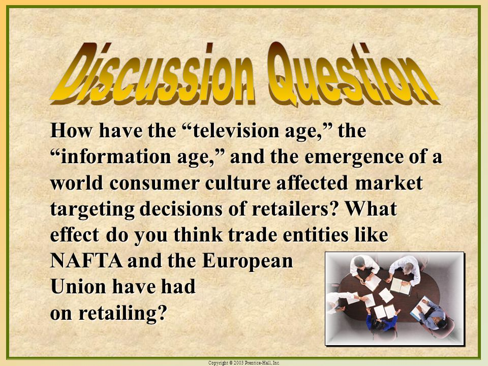 "Copyright © 2003 Prentice-Hall, Inc. 18-17 How have the ""television age,"" the ""information age,"" and the emergence of a world consumer culture affecte"