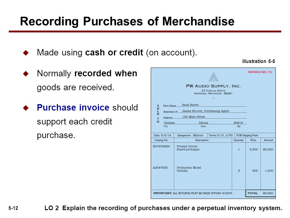 5-12  Made using cash or credit (on account). LO 2 Explain the recording of purchases under a perpetual inventory system. Illustration 5-5  Normally