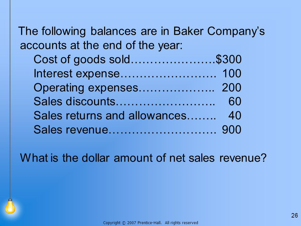 Copyright © 2007 Prentice-Hall. All rights reserved 26 The following balances are in Baker Company's accounts at the end of the year: Cost of goods so