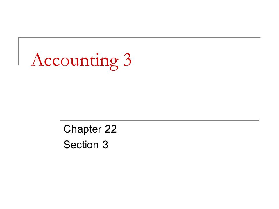 Accounting 3 Chapter 22 Section 3