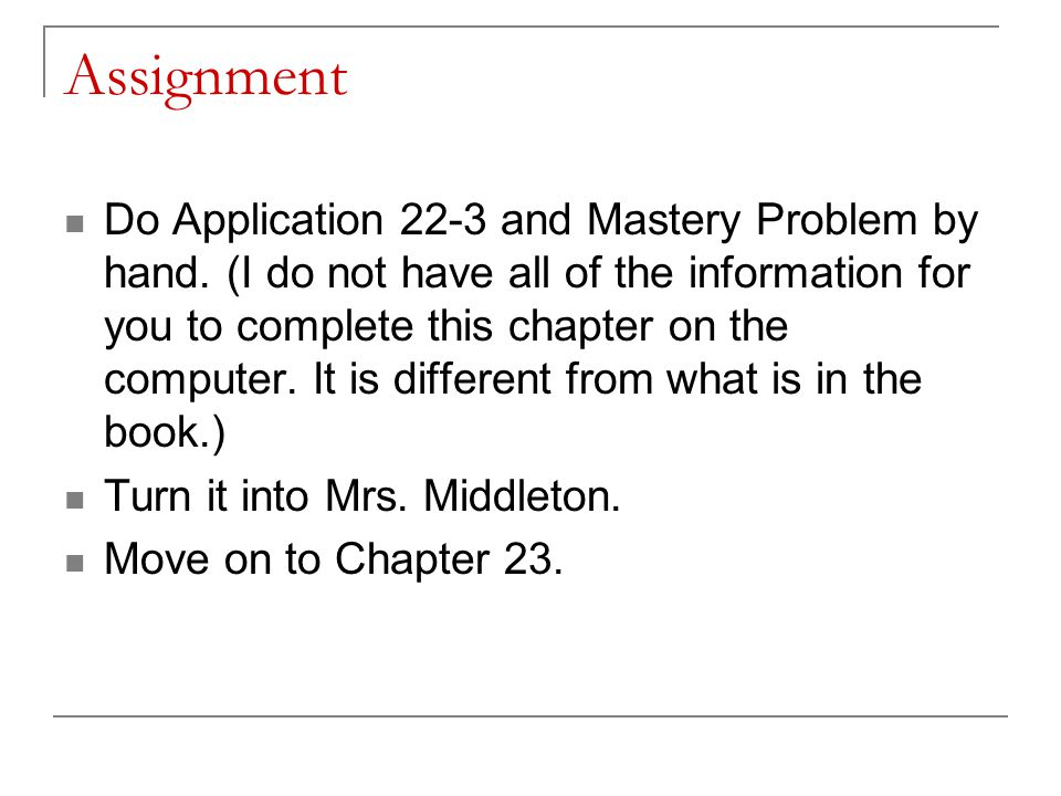 Assignment Do Application 22-3 and Mastery Problem by hand.
