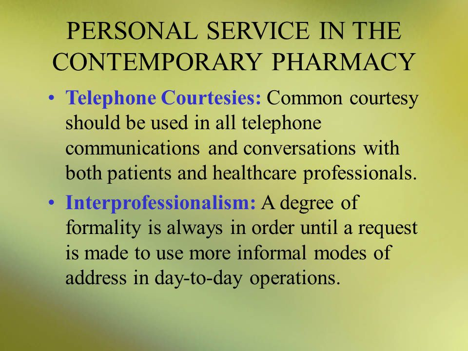 PERSONAL SERVICE IN THE CONTEMPORARY PHARMACY Telephone Courtesies: Common courtesy should be used in all telephone communications and conversations w