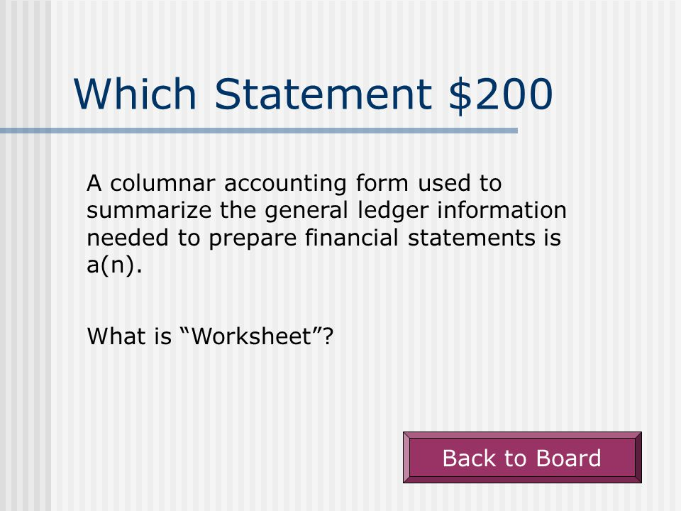 """Which Statement $100 What is """"The Work Sheet's Income Statement Columns""""? Back to Board Information needed for recording the closing entries is obtain"""