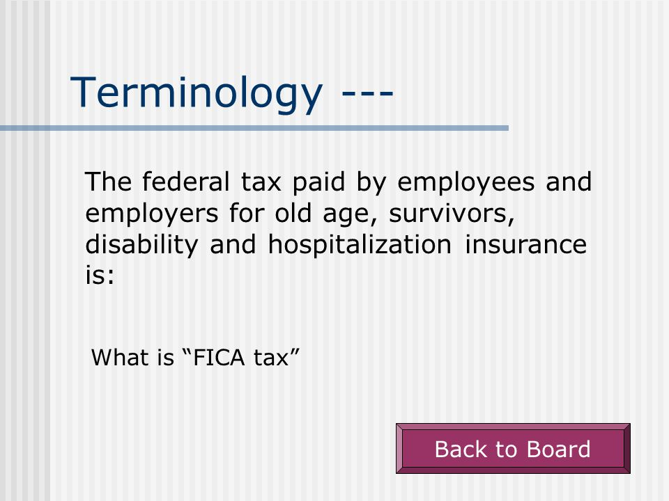 Terminology --- The federal tax paid by employees and employers for old age, survivors, disability and hospitalization insurance is: