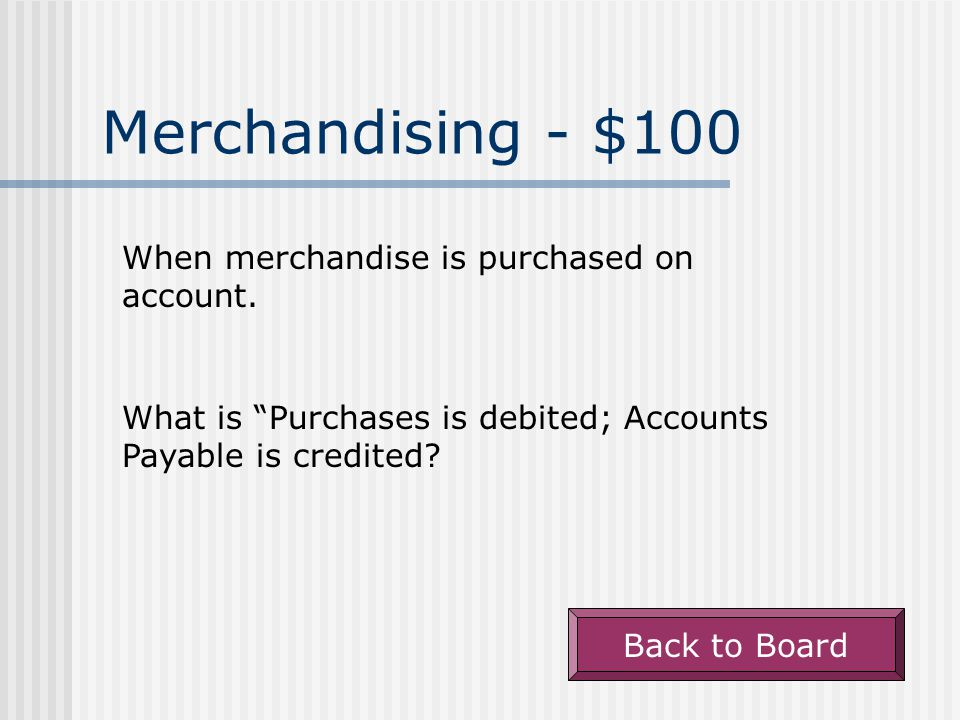 Merchandising - $100 When merchandise is purchased on account.