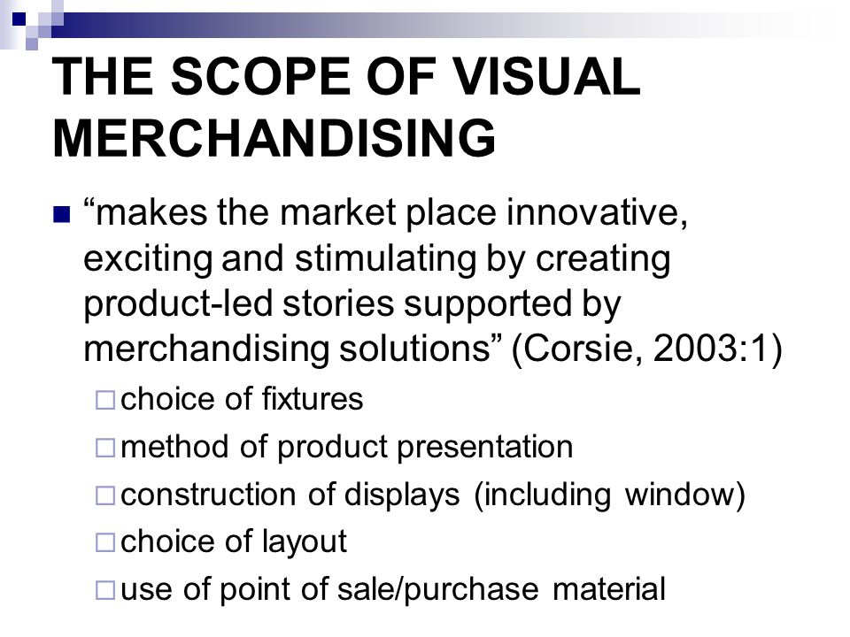 "THE SCOPE OF VISUAL MERCHANDISING ""makes the market place innovative, exciting and stimulating by creating product-led stories supported by merchandis"