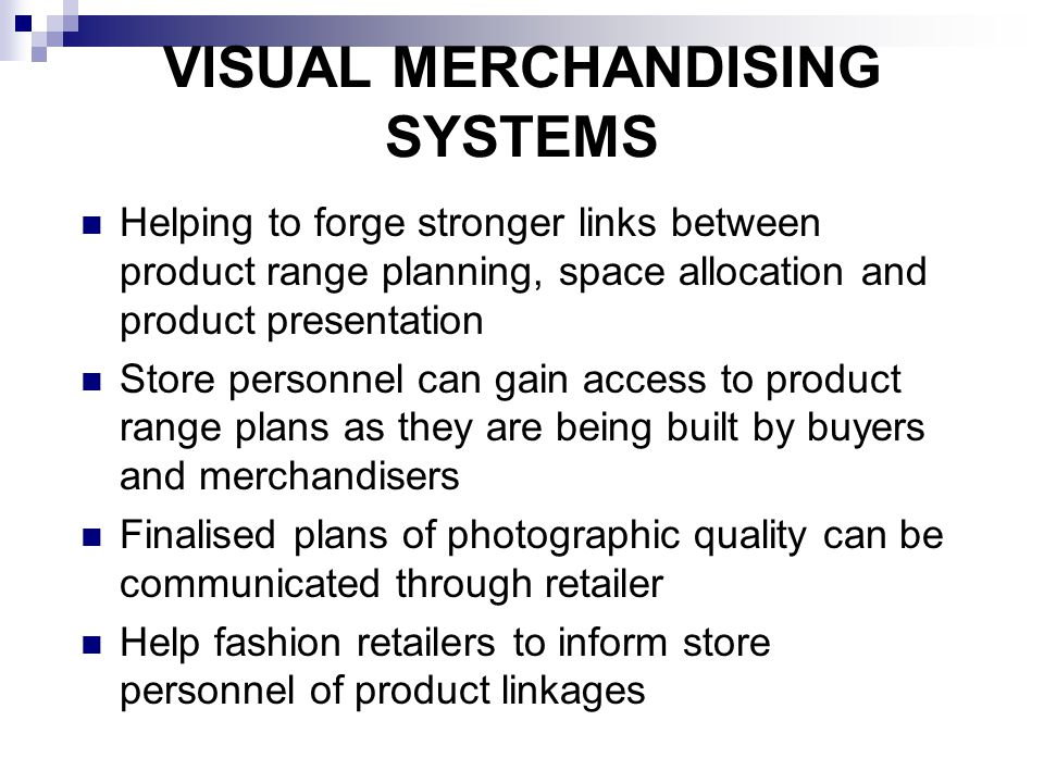 VISUAL MERCHANDISING SYSTEMS Helping to forge stronger links between product range planning, space allocation and product presentation Store personnel