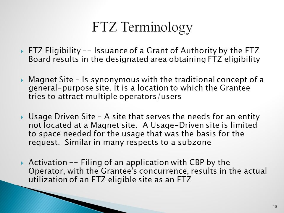  FTZ Eligibility -- Issuance of a Grant of Authority by the FTZ Board results in the designated area obtaining FTZ eligibility  Magnet Site – Is syn