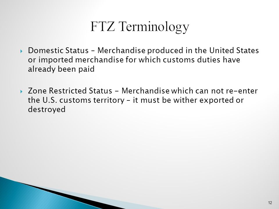  Domestic Status – Merchandise produced in the United States or imported merchandise for which customs duties have already been paid  Zone Restricte