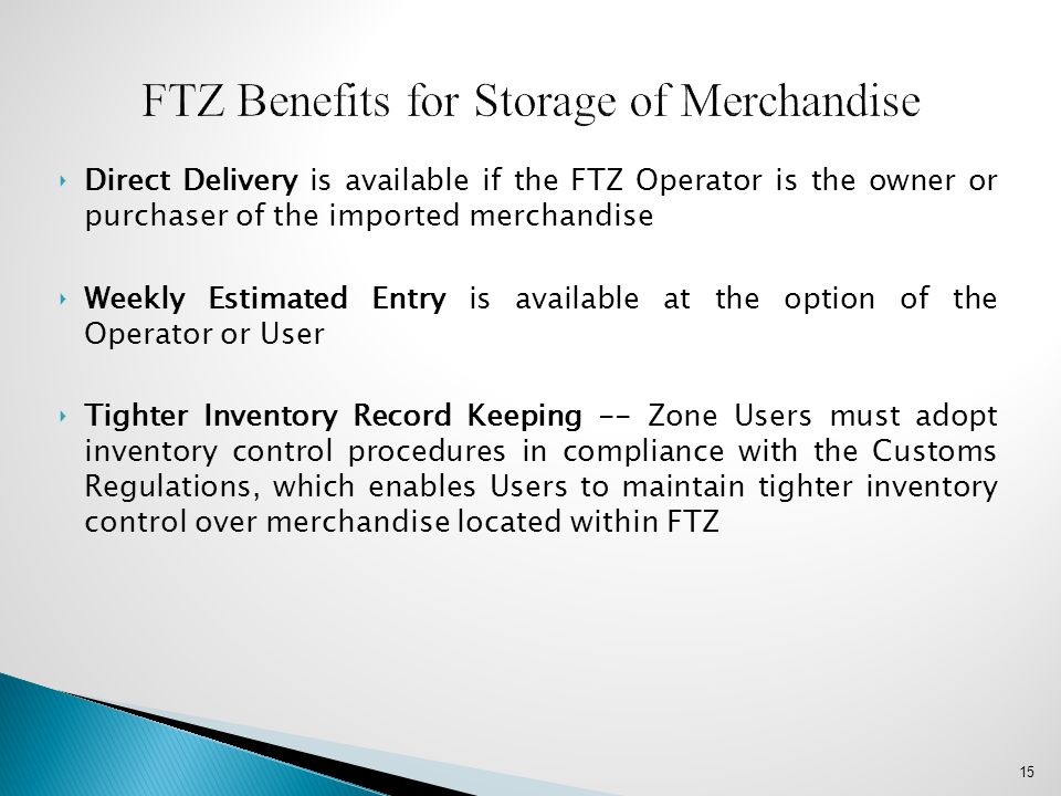‣Direct Delivery is available if the FTZ Operator is the owner or purchaser of the imported merchandise ‣Weekly Estimated Entry is available at the op