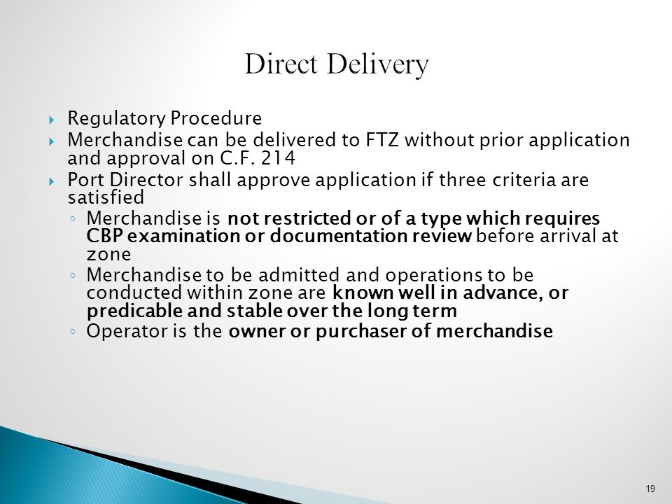  Regulatory Procedure  Merchandise can be delivered to FTZ without prior application and approval on C.F. 214  Port Director shall approve applicat