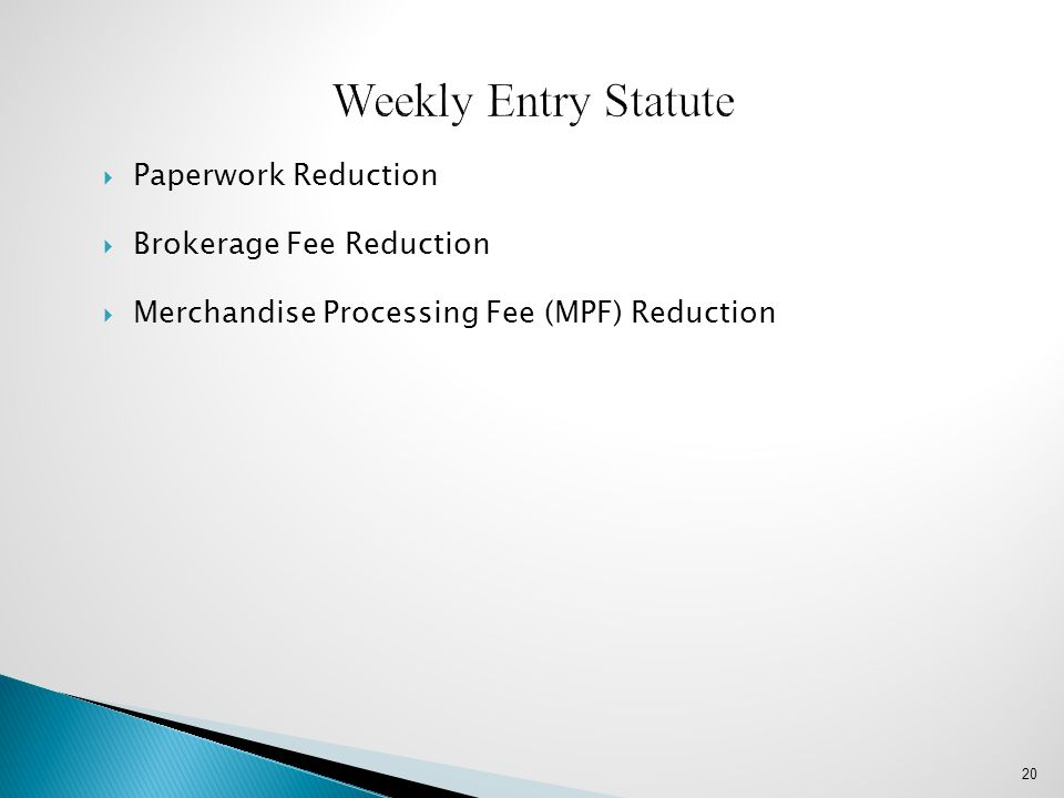  Paperwork Reduction  Brokerage Fee Reduction  Merchandise Processing Fee (MPF) Reduction 20