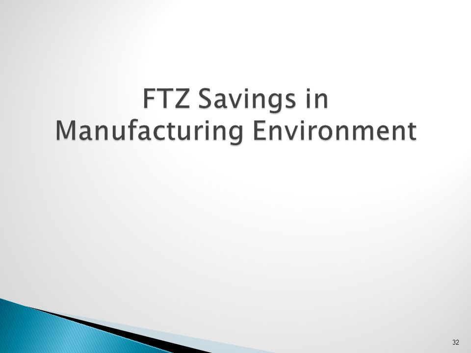 32 FTZ Savings in Manufacturing Environment