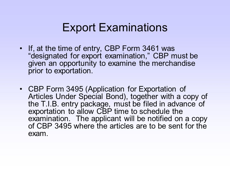 """Export Examinations If, at the time of entry, CBP Form 3461 was """"designated for export examination,"""" CBP must be given an opportunity to examine the m"""