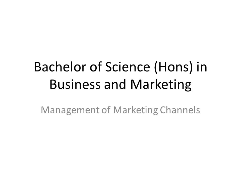 Bachelor of Science (Hons) in Business and Marketing Management of Marketing Channels