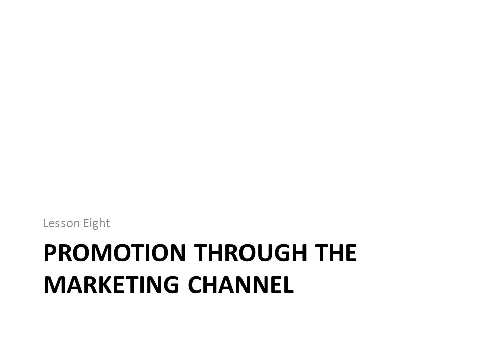 PROMOTION THROUGH THE MARKETING CHANNEL Lesson Eight