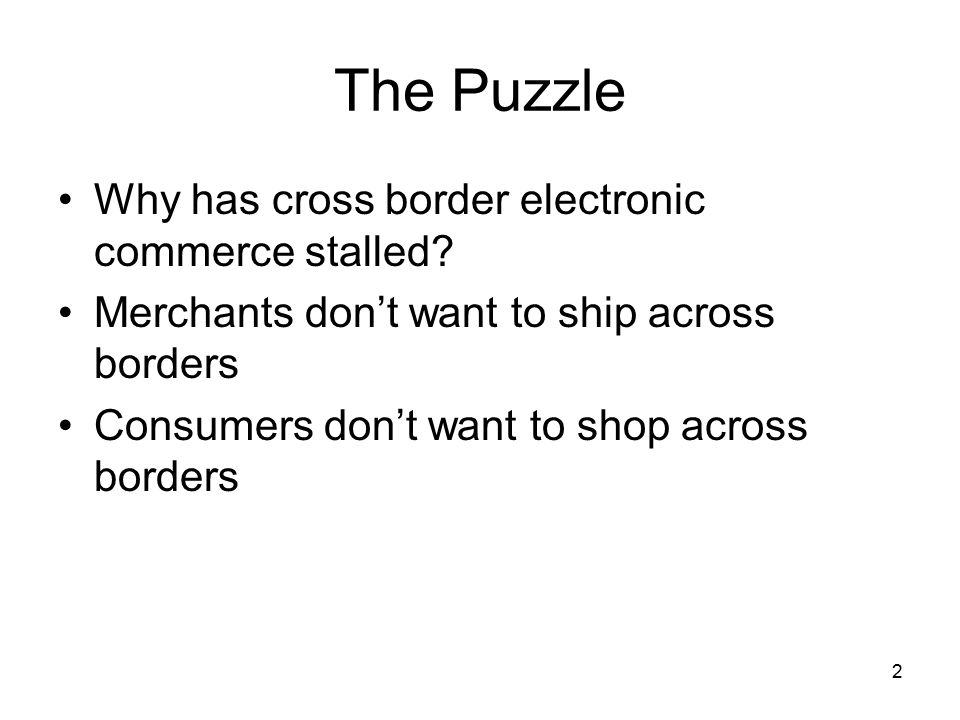 2 The Puzzle Why has cross border electronic commerce stalled.