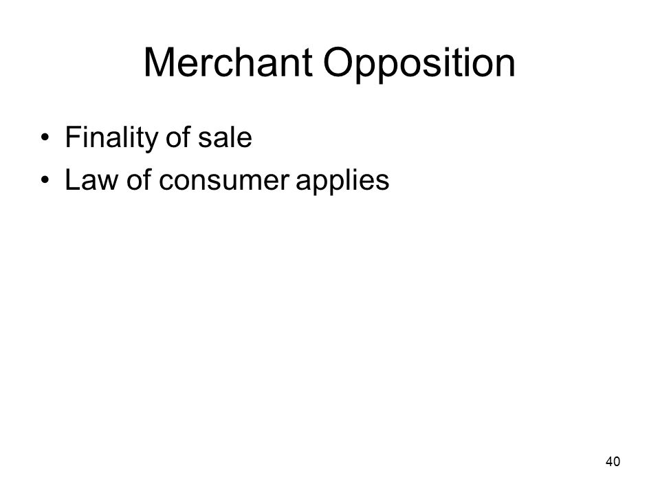 40 Merchant Opposition Finality of sale Law of consumer applies