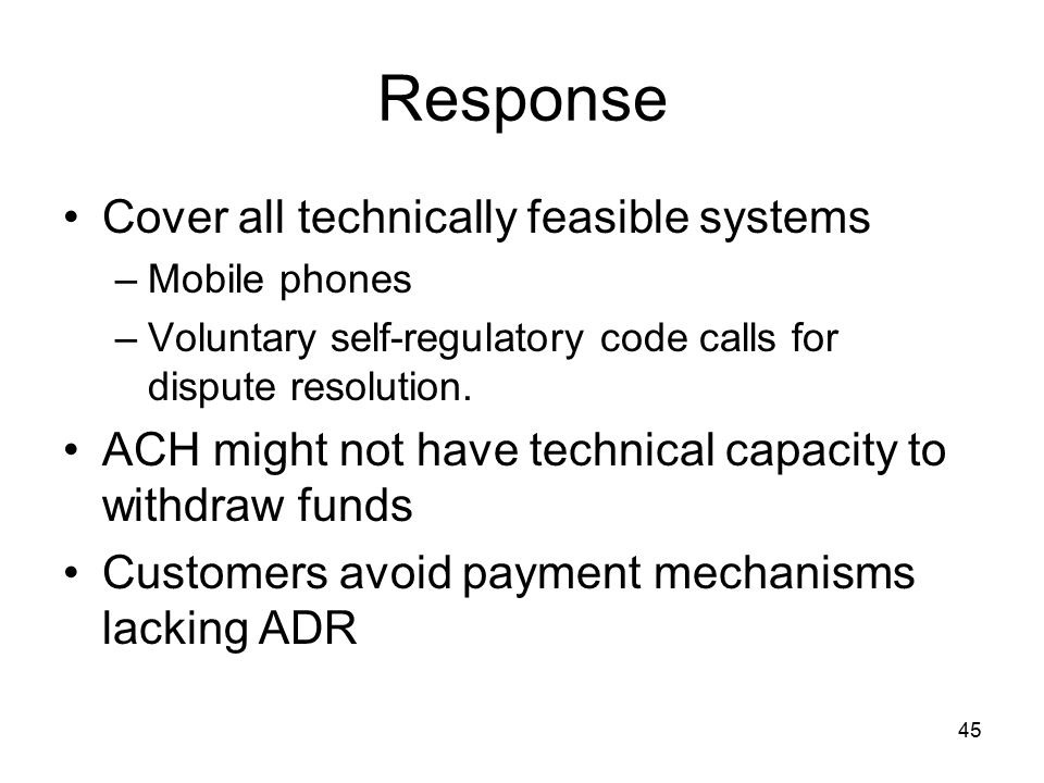 45 Response Cover all technically feasible systems –Mobile phones –Voluntary self-regulatory code calls for dispute resolution.