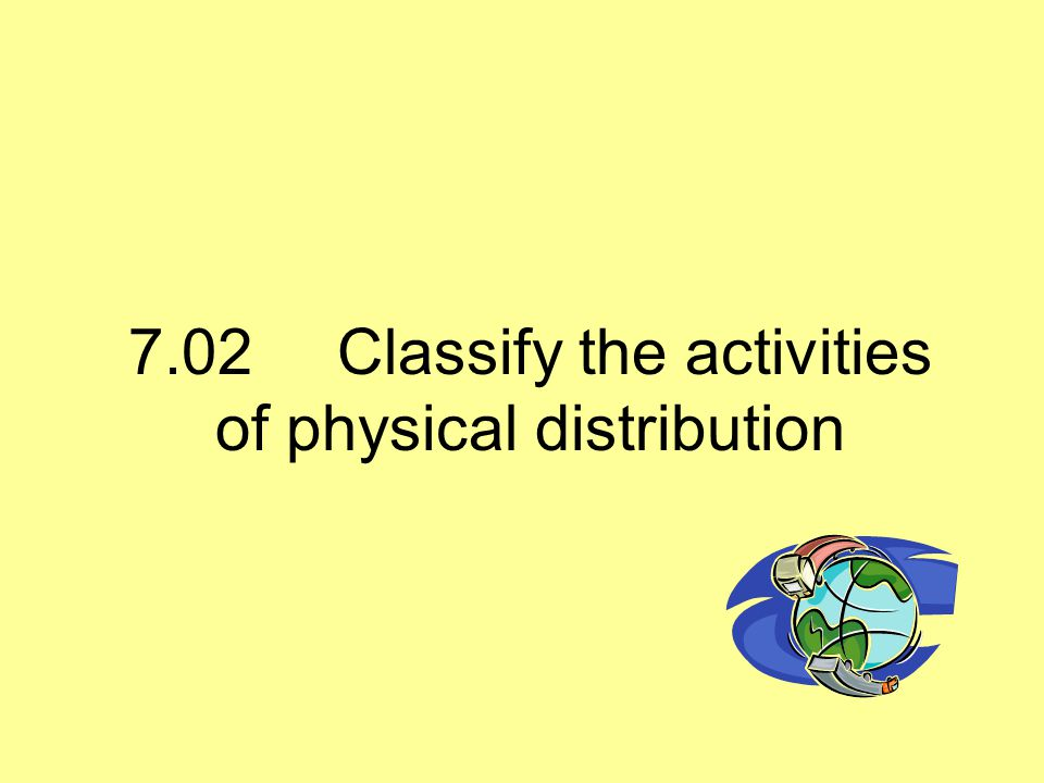 Physical distribution is… The activities in the distribution process that organizes and moves the products through the channels.