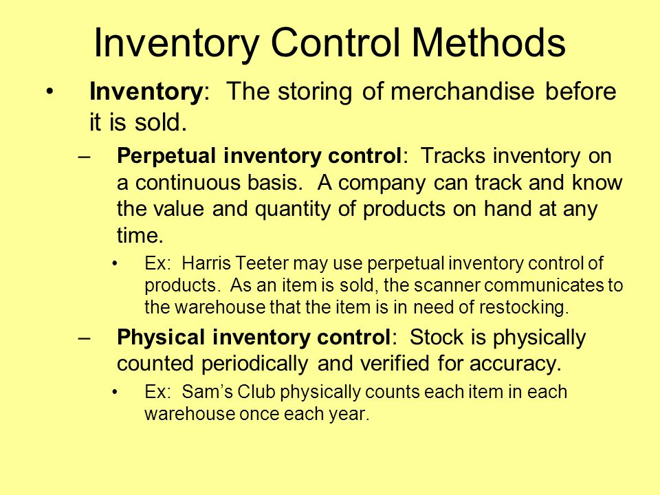 Inventory Control Methods Inventory: The storing of merchandise before it is sold.