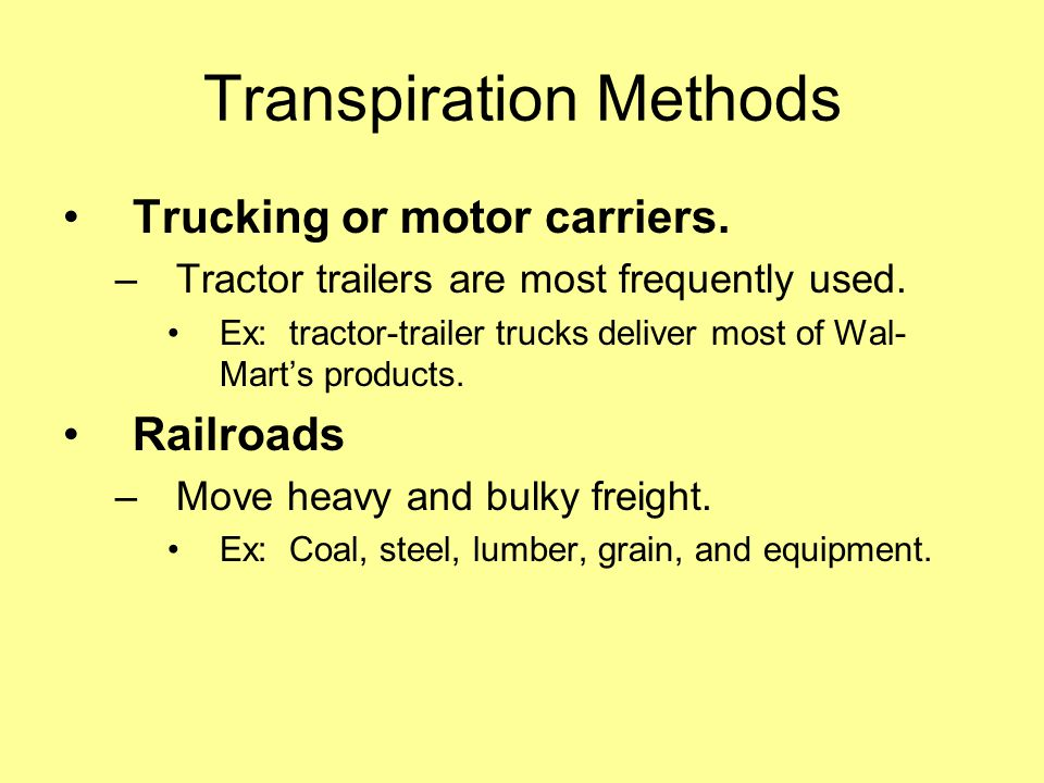 Transpiration Methods Trucking or motor carriers. –Tractor trailers are most frequently used.