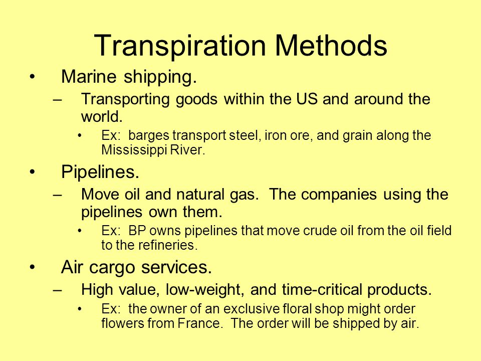 Transpiration Methods Marine shipping. –Transporting goods within the US and around the world.