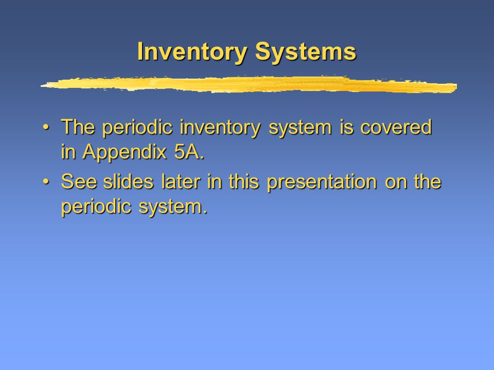 Inventory Systems Merchandising entities may use either (or both) of the following inventory systemsMerchandising entities may use either (or both) of the following inventory systems –Perpetual –Periodic