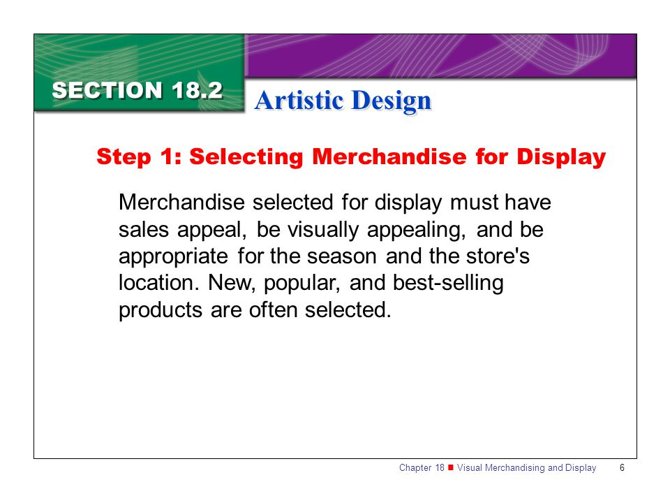 Chapter 18 Visual Merchandising and Display17 SECTION 18.2 Artistic Design Proportion is the relationship between and among objects in a display.