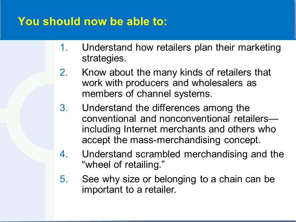 1.Understand how retailers plan their marketing strategies.