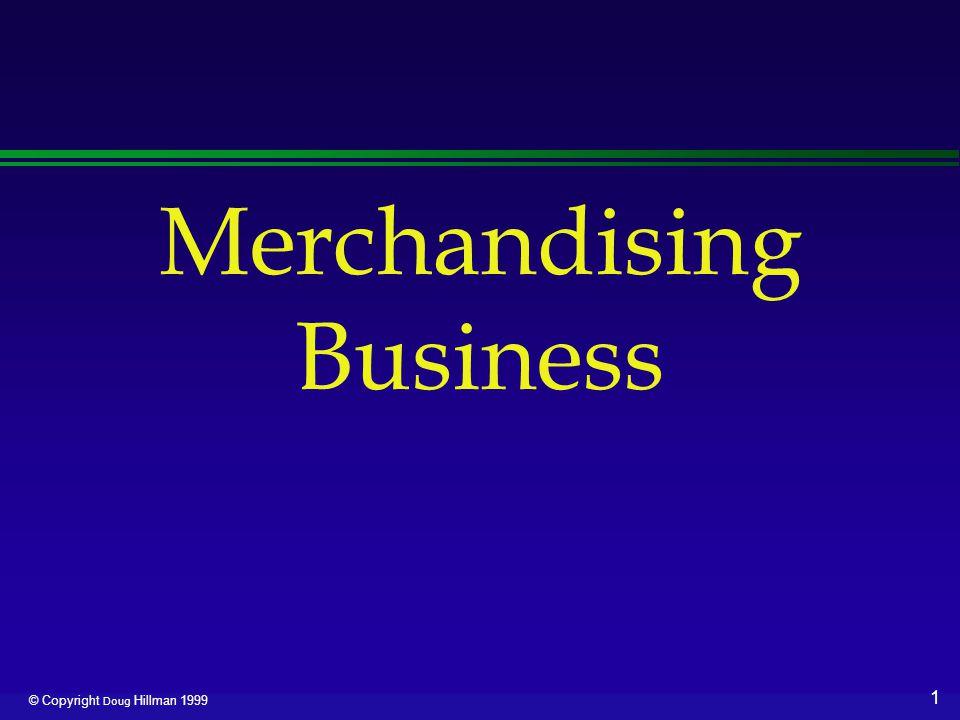2 © Copyright Doug Hillman 1999 Merchandising Income Statement l Net Sales l Cost of Goods Sold l Gross Margin l Operating Expenses l Net Operating Margin