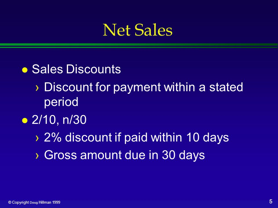 16 © Copyright Doug Hillman 1999 Gross Margin on Sales l Difference between net sales and cost of goods sold l Gross means must still deduct expenses