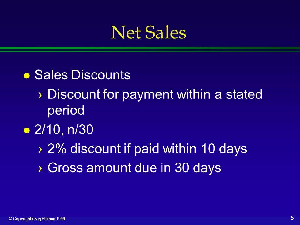 6 © Copyright Doug Hillman 1999 Net Sales Gross sales revenue Deduct:Sales returns and allowances Sales discounts Net sales revenues
