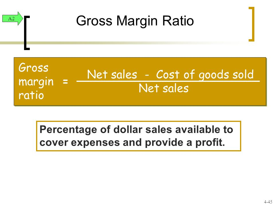 Gross Margin Ratio Percentage of dollar sales available to cover expenses and provide a profit. Gross margin ratio Net sales - Cost of goods sold Net