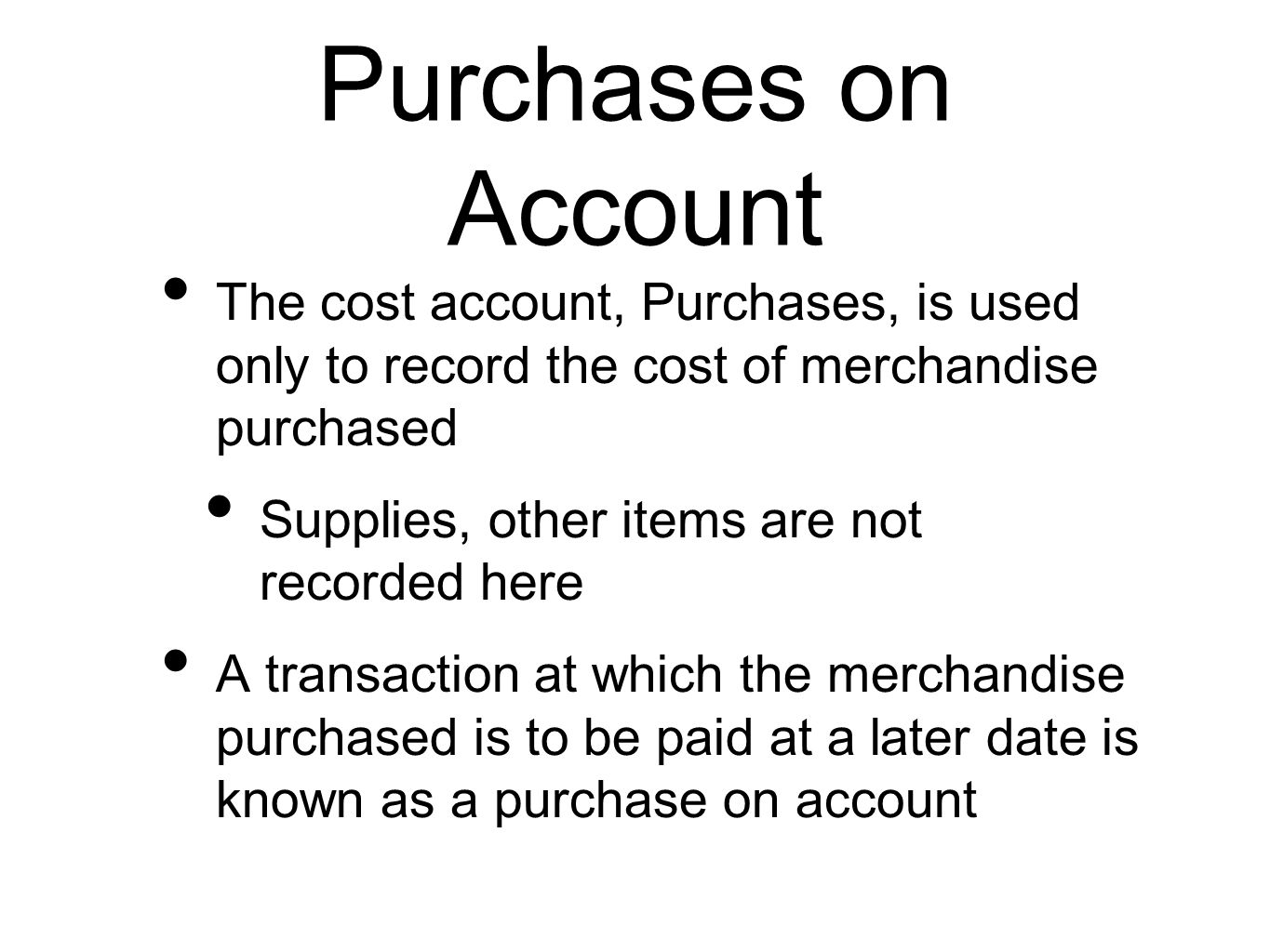 Purchases on Account The cost account, Purchases, is used only to record the cost of merchandise purchased Supplies, other items are not recorded here