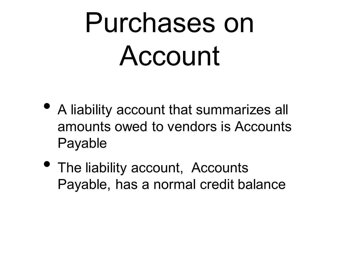 Purchases on Account A liability account that summarizes all amounts owed to vendors is Accounts Payable The liability account, Accounts Payable, has