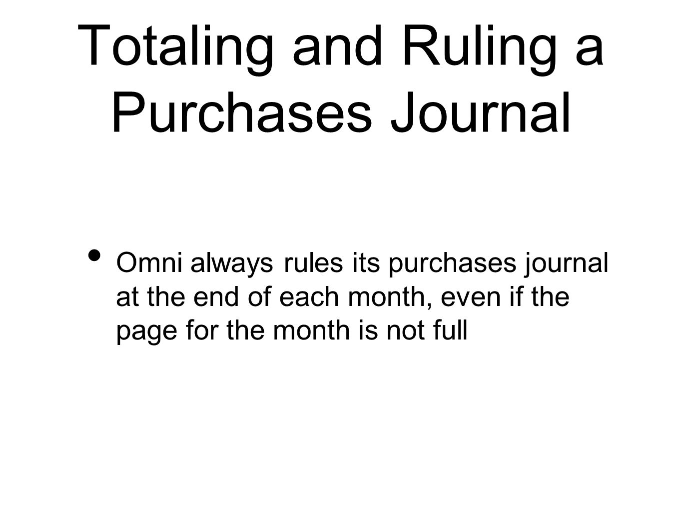 Totaling and Ruling a Purchases Journal Omni always rules its purchases journal at the end of each month, even if the page for the month is not full